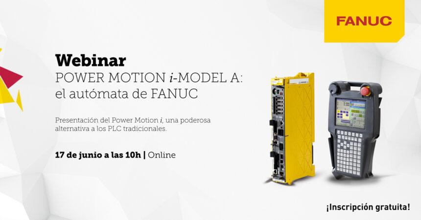 FANUC Iberia organiza webinar sobre POWER MOTION i-MODEL A: el autómata de FANUC