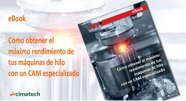 """Cimatech publica un nuevo eBook: """"Cómo obtener el máximo rendimiento de tus máquinas de hilo con un CAM especializado"""""""
