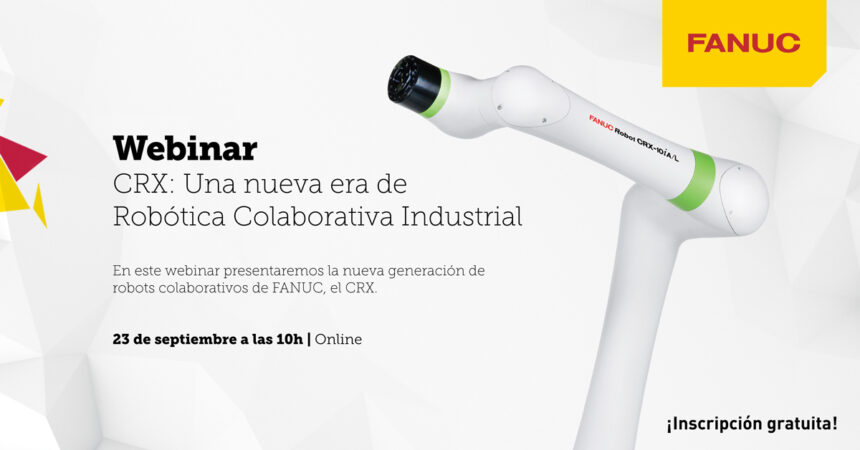 "FANUC Iberia organiza webinar sobre el  ""CRX: una nueva era de Robótica Colaborativa Industrial"""